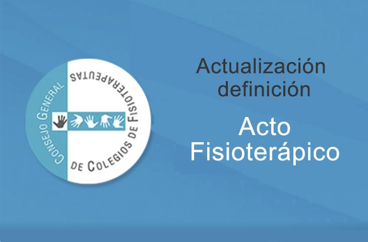 El Consejo General de Colegios de Fisioterapeutas actualiza la definición de Acto Fisioterápico en el marco de la ordenación del ejercicio profesional